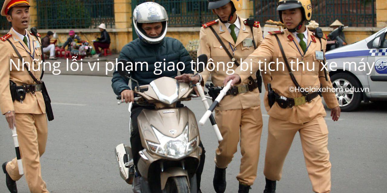 Cập nhật những lỗi vi phạm giao thông bị tịch thu xe máy