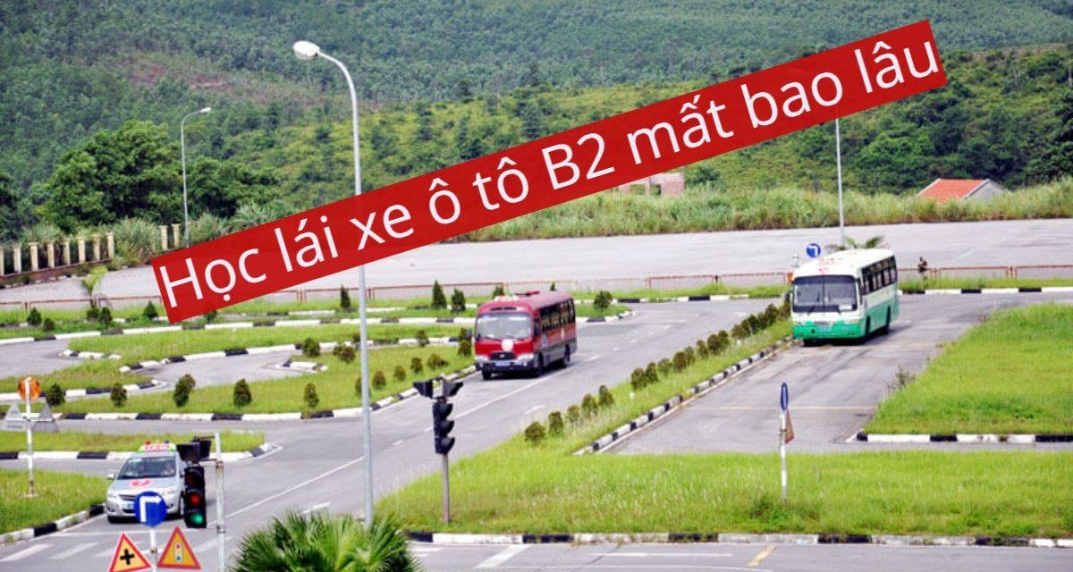 Học lái xe ô tô B2 mất bao lâu