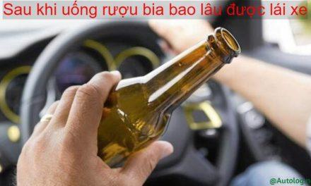 Sau khi uống rượu bia bao lâu được lái xe